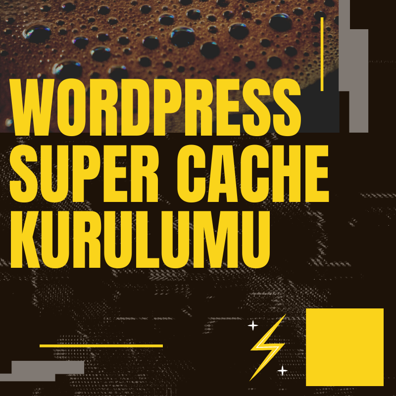 2021 wordpress super cache kurulumu ayarlari