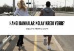 Hangi bankalar kolay kredi verir